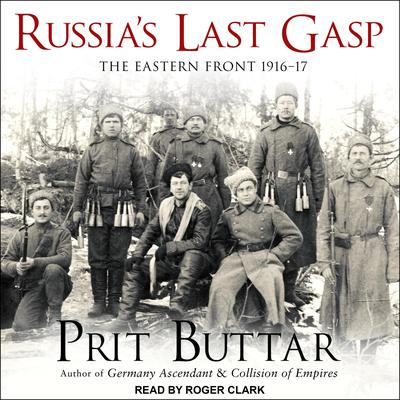 Russias Last Gasp: The Eastern Front 1916–17 Audiobook, by Prit Buttar