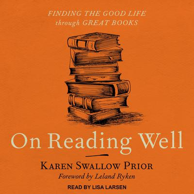 On Reading Well: Finding the Good Life through Great Books Audiobook, by Karen Swallow Prior