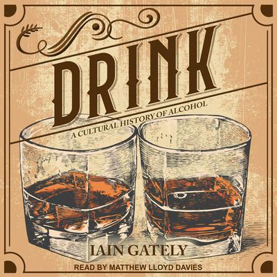 Drink: A Cultural History of Alcohol Audiobook, by Iain Gately