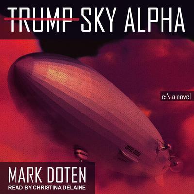 Trump Sky Alpha: A Novel Audiobook, by Mark Doten