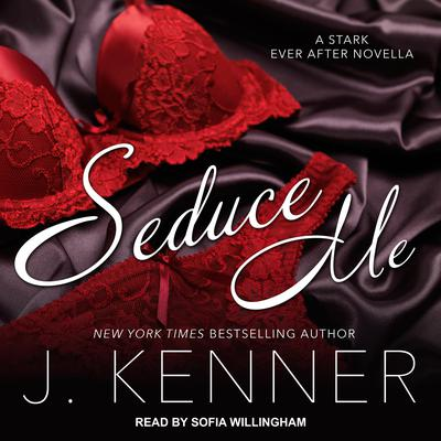 Seduce Me: A Stark Ever After Novella Audiobook, by J. Kenner