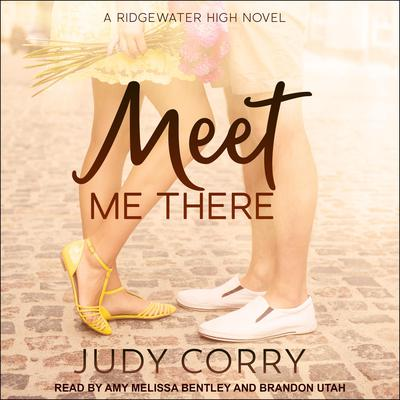 Meet Me There: Ridgewater High Romance Book 1 Audiobook, by Judy Corry