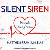 Silent Siren: Memoirs of a Life Saving Mortician Audiobook, by Matthew Franklin Sias
