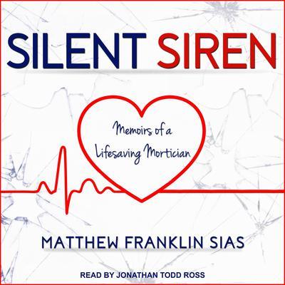 Silent Siren: Memoirs of a Life Saving Mortician Audiobook, by Matthew Franklin Sias
