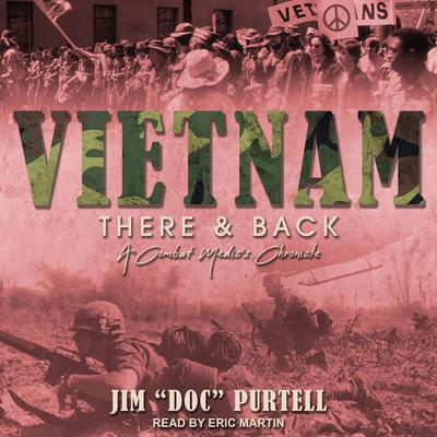 """Vietnam: There & Back: A Combat Medics Chronicle Audiobook, by Jim """"Doc"""" Purtell"""