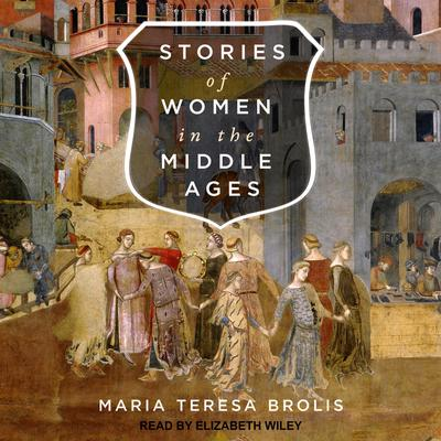 Stories of Women in the Middle Ages Audiobook, by Maria Teresa Brolis