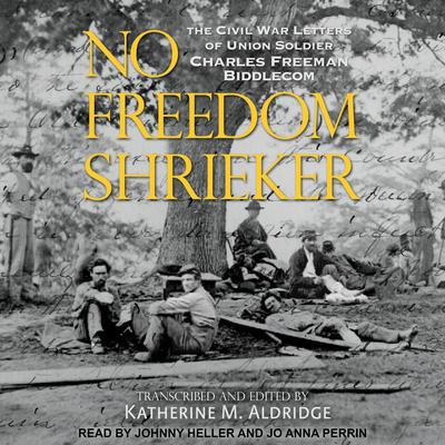 No Freedom Shrieker: The Civil War Letters of Union Soldier Charles Freeman Biddlecom Audiobook, by Author Info Added Soon