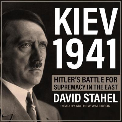 Kiev 1941: Hitler's Battle for Supremacy in the East Audiobook, by David Stahel