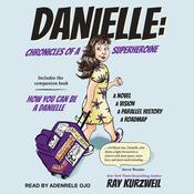 Danielle: Chronicles of a Superheroine and How You Can Be A Danielle Audiobook, by Ray Kurzweil