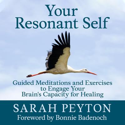 Your Resonant Self: Guided Meditations and Exercises to Engage Your Brains Capacity for Healing Audiobook, by Sarah Peyton