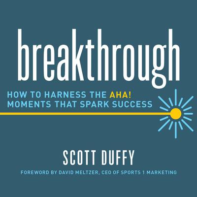 Breakthrough: How to Harness the Aha! Moments That Spark Success Audiobook, by Scott Duffy
