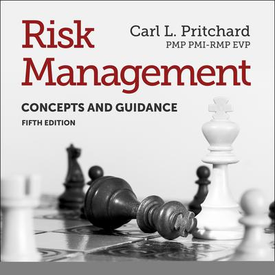 Risk Management: Concepts and Guidance, Fifth Edition Audiobook, by Carl L. Pritchard PMP PMI-RMP EVP