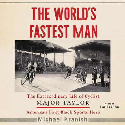 The Worlds Fastest Man: The Extraordinary Life of Cyclist Major Taylor, Americas First Black Sports Hero Audiobook, by Michael Kranish