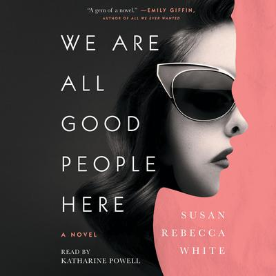 We Are All Good People Here Audiobook, by Susan Rebecca White