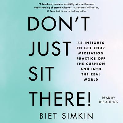 Dont Just Sit There!: 44 Insights to Get Your Meditation Practice Off the Cushion and Into the Real World Audiobook, by Biet Simkin
