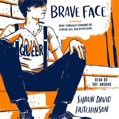 Brave Face: A Memoir Audiobook, by Shaun David Hutchinson