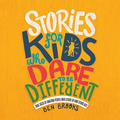 Stories for Kids Who Dare to Be Different: True Tales of Amazing People Who Stood Up and Stood Out Audiobook, by Ben Brooks