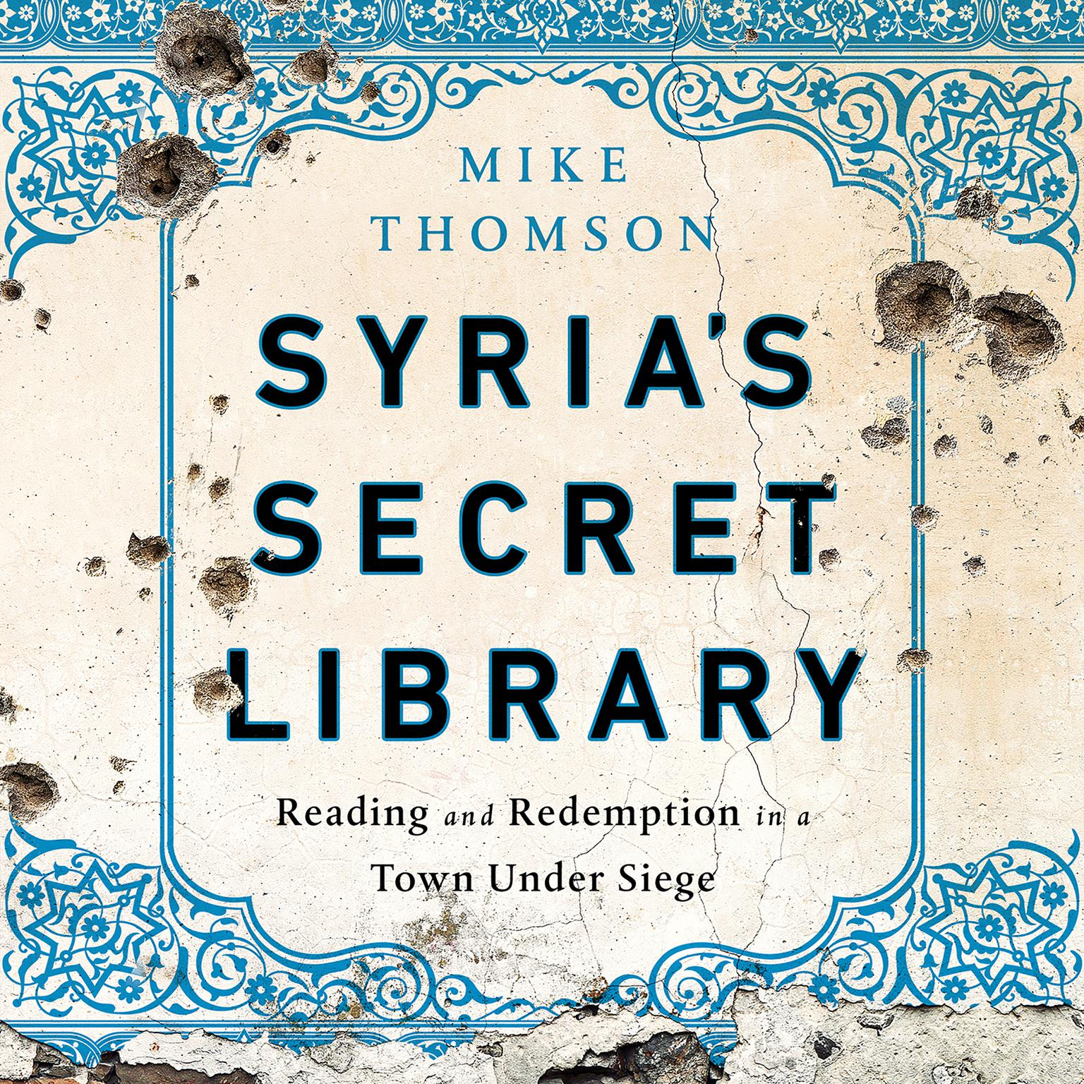 Printable Syria's Secret Library: Reading and Redemption in a Town Under Siege Audiobook Cover Art