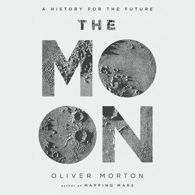 The Moon: A History for the Future Audiobook, by Oliver Morton