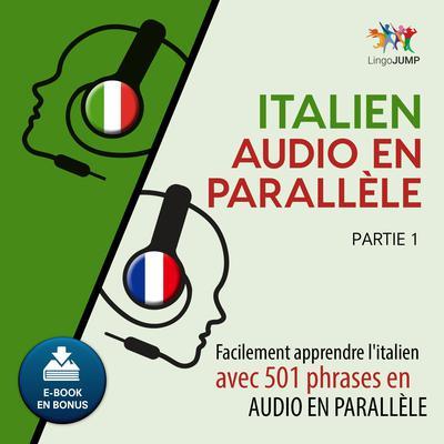 Italien audio en parallèle  - Facilement apprendre l'italien avec 501 phrases en audio en parallle - Partie 1 Audiobook, by Lingo Jump