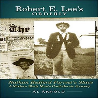 Robert E. Lees Orderly A Modern Black Mans Confederate Journey Audiobook, by Al Arnold