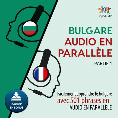 Bulgare audio en parallle - Facilement apprendre lebulgareavec 501 phrases en audio en parallle - Partie 1 Audiobook, by Lingo Jump
