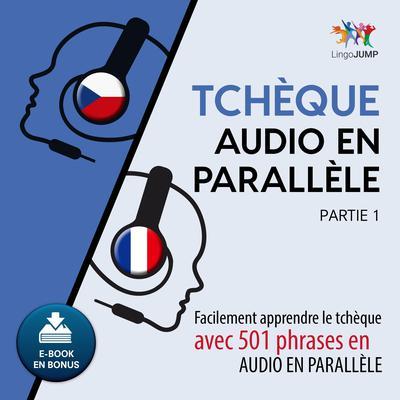 Tchque audio en parallèle - Facilement apprendre letchqueavec 501 phrases en audio en parallle - Partie 1 Audiobook, by Lingo Jump