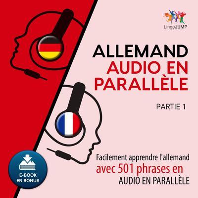 Allemand audio en parallle - Facilement apprendre lallemand avec 501 phrases en audio en parallle -Partie 1 Audiobook, by Lingo Jump