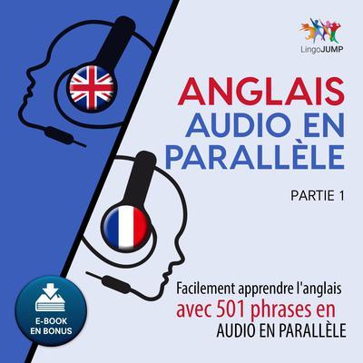 Anglais audio en parallèle  - Facilement apprendre l'anglais avec 501 phrases en audio en parallle -Partie 1 Audiobook, by Lingo Jump