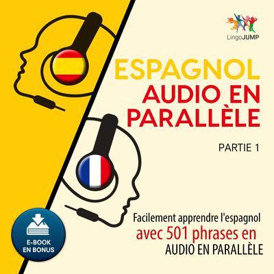 Espagnol audio en parallèle - Facilement apprendre l'espagnol avec 501 phrases en audio en parallle - Partie 1 Audiobook, by Lingo Jump