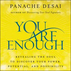 You Are Enough: Revealing the Soul to Discover Your Power, Potential, and Possibility Audiobook, by Panache Desai