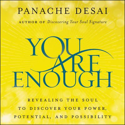 You Are Enough: Revealing the Soul to Discover Your Power, Potential, and Possibility Audiobook, by