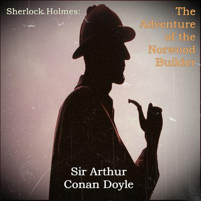 Sherlock Holmes: The Adventure of the Norwood Builder Audiobook, by Arthur Conan Doyle