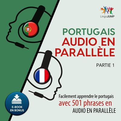 Portugais audio en parallle - Facilement apprendre le portugais avec 501 phrases en audio en parallle -Partie 1 Audiobook, by Lingo Jump