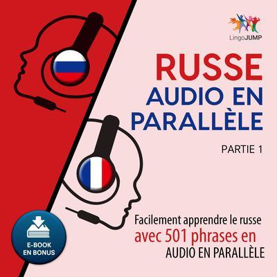 Russe audio en parallle - Facilement apprendre lerusseavec 501 phrases en audio en parallle - Partie 1 Audiobook, by Lingo Jump