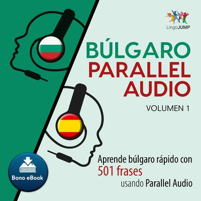 Blgaro Parallel Audio  Aprende blgaro rpido con 501 frases usando Parallel Audio - Volumen 1 Audiobook, by Lingo Jump
