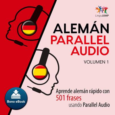 Alemn Parallel Audio  Aprende alemn rpido con 501 frases usando Parallel Audio - Volumen 1 Audiobook, by Lingo Jump