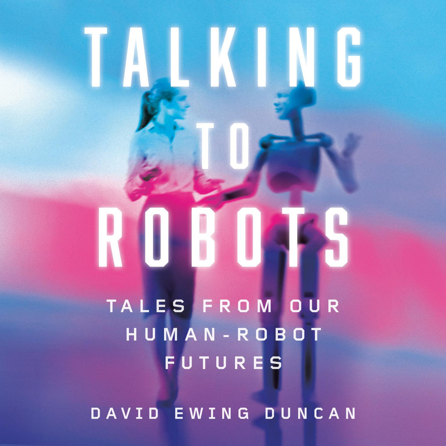 Printable Talking to Robots: Tales from Our Human-Robot Futures Audiobook Cover Art