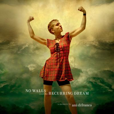 No Walls and the Recurring Dream: A Memoir Audiobook, by Ani DiFranco