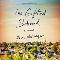 The Gifted School: A Novel Audiobook, by Bruce Holsinger