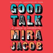 Good Talk: A Memoir in Conversations Audiobook, by Mira Jacob