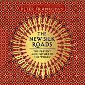 The New Silk Roads: The Present and Future of the World Audiobook, by Peter Frankopan