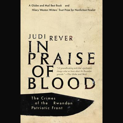 In Praise of Blood: The Crimes of the Rwandan Patriotic Front Audiobook, by Judi Rever