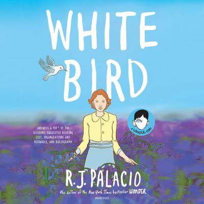 White Bird: A Wonder Story: A Wonder Story Audiobook, by R. J. Palacio