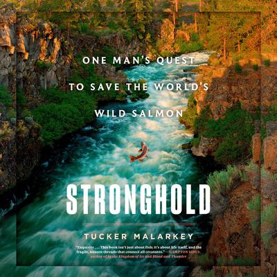 Stronghold: One Mans Quest to Save the Worlds Wild Salmon Audiobook, by Tucker Malarkey