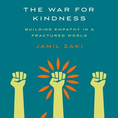 The War for Kindness: Building Empathy in a Fractured World Audiobook, by Jamil Zaki
