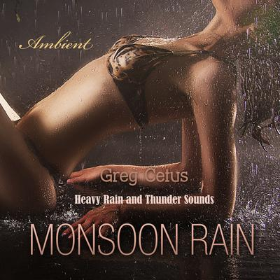 Monsoon Rain: Heavy Rain and Thunder Sounds Audiobook, by Greg Cetus