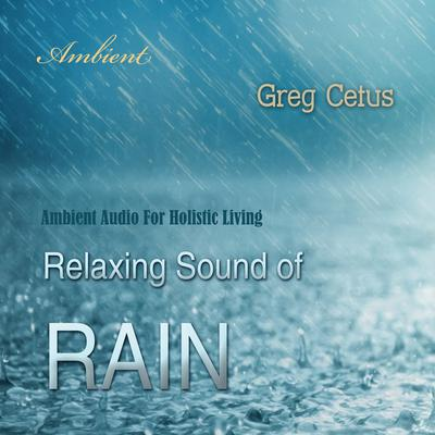 Relaxing Sound of Rain: Ambient Audio For Holistic Living Audiobook, by Greg Cetus