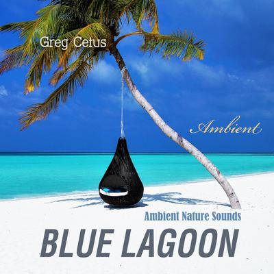 Blue Lagoon: Ambient Nature Sounds Audiobook, by Greg Cetus