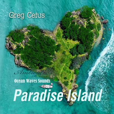 Paradise Island: Ocean Waves Sounds Audiobook, by Greg Cetus